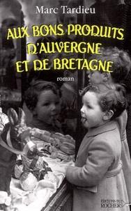 Marc Tardieu - Aux bons produits d'Auvergne et de Bretagne.