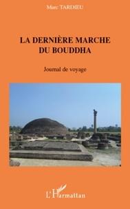 Marc Tardieu - La derniere marche du bouddha - journal de voyage.