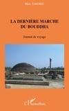 Marc Tardieu - La dernière marche du Bouddha - Journal de voyage.