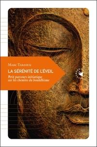 Marc Tardieu - La sérénité de l'éveil - Petit parcours initiatique sur les chemins du bouddhisme.
