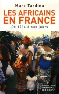 Marc Tardieu - Les Africains en France - De 1914 à nos jours.