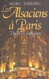 Marc Tardieu - Les Alsaciens à Paris - De 1871 à nons jours.