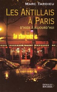 Marc Tardieu - Les Antillais à Paris - D'hier à aujourd'hui.