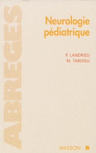 Marc Tardieu et Pierre Landrieu - Neurologie pédiatrique.