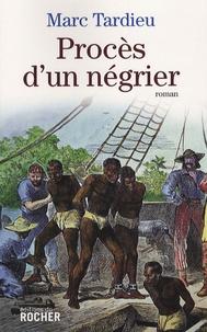 Marc Tardieu - Procès d'un négrier.