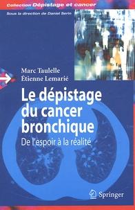 Marc Taulelle et Etienne Lemarié - Le dépistage du cancer bronchique - De l'espoir à la réalité.