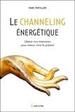 Marc Tentillier - Le channeling énergétique - Libérer nos mémoires pour mieux vivre le présent.
