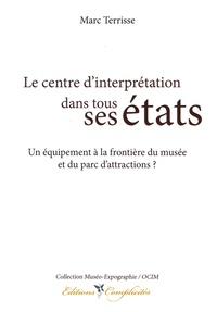 Marc Terrisse - Le centre d'interprétation dans tous ses états - Un équipement à la frontière du musée et du parc d'attractions ?.