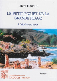 Marc Testud - Le petit piquet de la grande plage - L'Algérie au coeur.