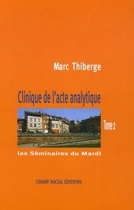 Marc Thiberge - Clinique de l'acte analytique - Les Séminaires du Mardi, Tome 2.