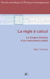 Marc Thomas - La règle à calcul - La longue histoire d'un instrument oublié.