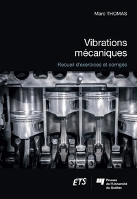 Marc Thomas - Vibrations mécaniques - Recueil d'exercices et corrigés.