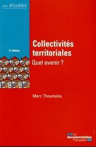 Marc Thoumelou - Collectivités territoriales, quel avenir ?.
