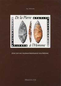 Marc Tiffagom - De la pierre à l'homme - Essai sur une paléoanthropologie solutréenne.