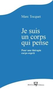 Marc Tocquet - Je suis un corps qui pense - Pour une thérapie corps-esprit.