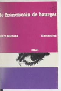 Marc Toledano et Arnaud de Vogüé - Le Franciscain de Bourges.