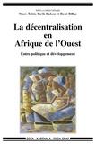 Marc Totté et Tarik Dahou - La décentralisation en Afrique de l'Ouest - Entre politique et développement.