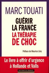 Marc Touati - Guérir la France : la thérapie de choc.