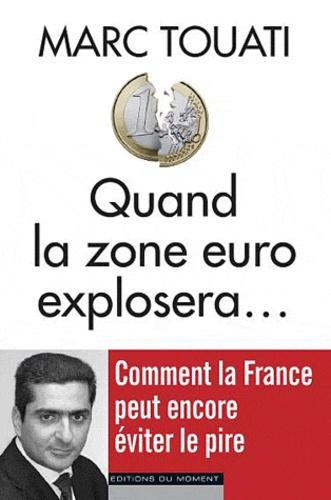 Marc Touati - Quand la zone euro explosera....