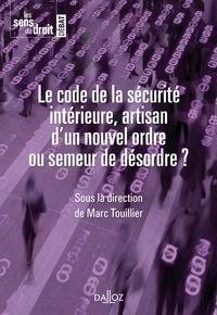Marc Touillier - Le code de la sécurité intérieure, artisan d'un nouvel ordre ou semeur de désordre ?.