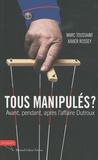 Marc Toussaint et Xavier Rossey - Tous manipulés ? - Avant, pendant et après l'affaire Dutroux.