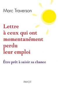 Marc Traverson - Lettre à ceux qui ont momentanément perdu leur emploi - Etre prêt à saisir sa chance.