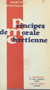 Marc Trémeau - Principes de morale chrétienne.