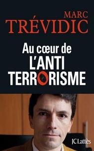 Marc Trévidic - Au coeur de l'antiterrorisme.