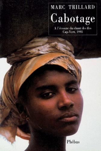 Marc Trillard - Cabotage - À l'écoute du chant des îles Cap-Vert, 1993.