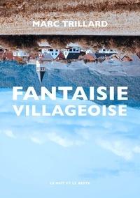 Marc Trillard - Fantaisie villageoise.