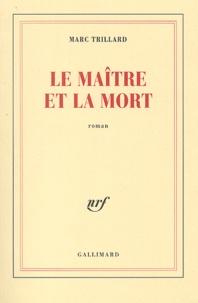 Marc Trillard - Le maître et la mort.