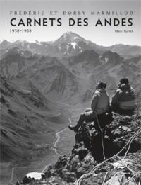 Marc Turrel - Frédéric et Dorly Marmillod, Carnets des Andes 1938-1958.