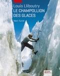 Marc Turrel - Louis Lliboutry - Le Champollion des glaces.