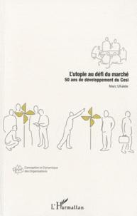 Marc Uhalde - L'utopie au defi du marche - 50 ans de developpement du Cesi.