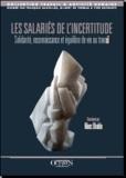 Marc Uhalde - Les salariés de l'incertitude - Solidarité, reconnaissance et équilibre de vie au travai.
