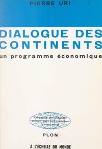 Marc Ullmann et Pierre Uri - Dialogue des continents, un programme économique.