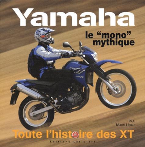 Marc Unau - Yamaha, le mono mythique - Toute l'histoire des XT.
