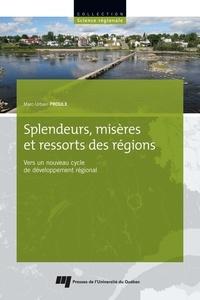 Marc-Urbain Proulx - Splendeurs, misères et ressorts des régions - Vers un nouveau cycle de développement régional.