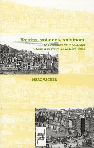 Voisins, Voisines, Voisinage. Les cultures du face-à-face à Lyon à la veille de la Révolution