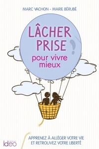 Manuels au format pdf à télécharger Lâcher prise, prendre de l'altitude (French Edition) par Marc Vachon, Marie Bérubé DJVU 9782824615585