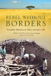 Marc Vachon et Stephanie Dickison - Rebel Without Borders - Frontline Missions in Africa and the Gulf.