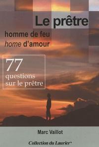 Le prêtre, homme de feu, home damour - 77 questions sur le prêtre.pdf
