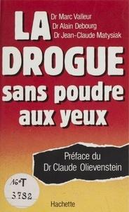 Marc Valleur et Alain Debourg - La Drogue sans poudre aux yeux.