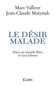 Marc Valleur et Jean-Claude Matysiak - Le désir malade - (Dans un monde libre et sans tabous...).