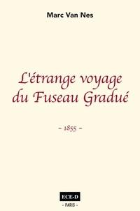 Marc Van Nes - L'étrange voyage du Fuseau Gradué.