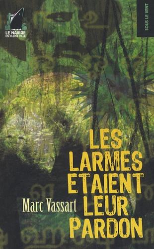 Marc Vassart - Les larmes étaient leur pardon.
