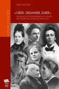 Créer, organiser, durer - Naissance et développement de lUnion des femmes de Lausanne (1896-1916).pdf