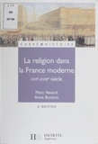 Marc Venard et Anne Bonzon - La religion dans la France moderne XVI-XVIIIe siècle.