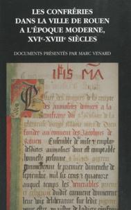Marc Venard - Les confréries dans la ville de Rouen à l'époque moderne (XVIe-XVIIIe siècles).