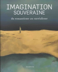 Marc Verdure - Imagination souveraine - Du romantisme au surréalisme.